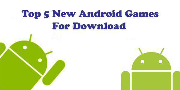 Android Games, Top 5 New Android Games to Download